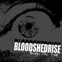 BLOODSHEDRISE – ALWAYS THIS FEAR CD