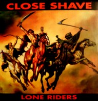 CLOSE SHAVE – Lone Riders  CD
