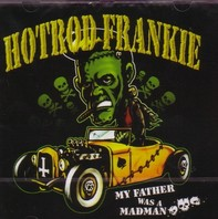 HOT ROD FRANKIE - MY FATHER WAS A MADMAN LP